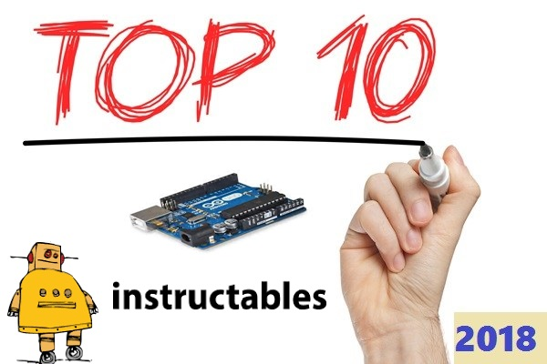 Top 10 Arduino Projects On Instructables till 2018 (Best Ever)